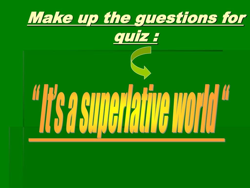 Make up the guestions for quiz :
