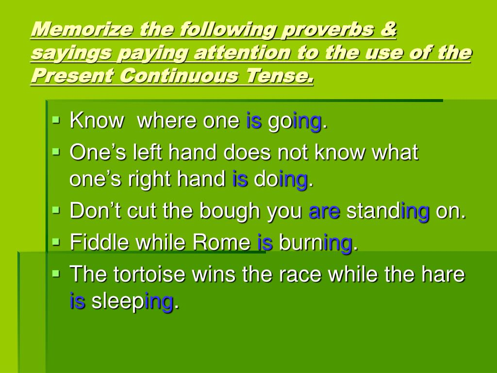Memorize the following proverbs & sayings paying attention to the use of the   Present Continuous Tense.