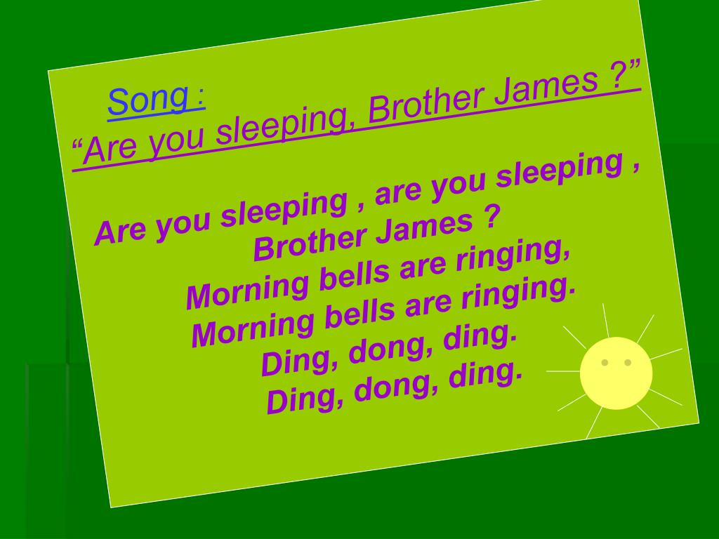 """""""Are you sleeping, Brother James ?"""""""