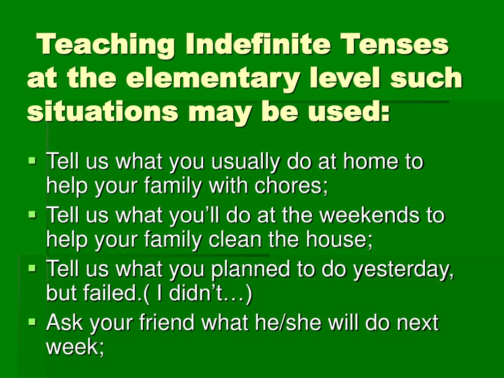 Teaching Indefinite Tenses at the elementary level such situations may be used: