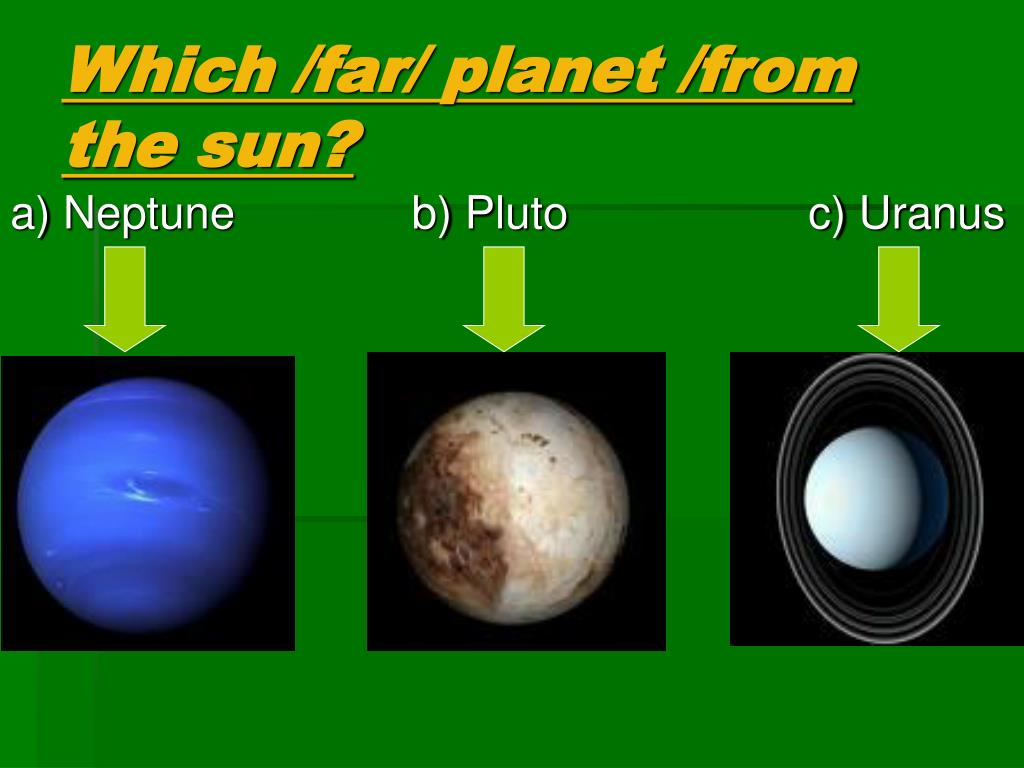 Which /far/ planet /from the sun?