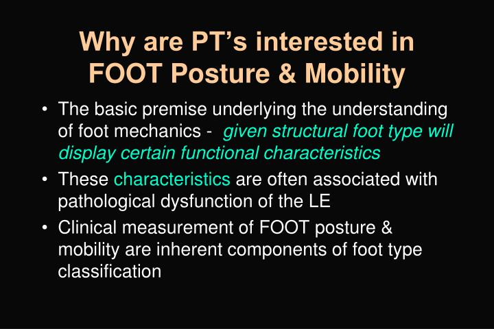 Why are PT's interested in FOOT Posture & Mobility