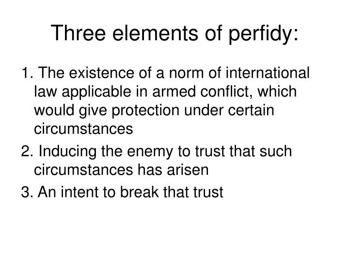 Three elements of perfidy:
