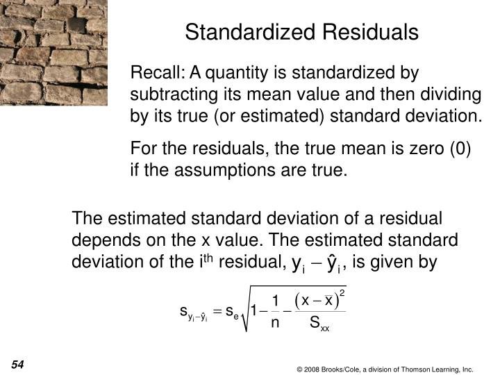 The estimated standard deviation of a residual depends on the x value. The estimated standard deviation of the i