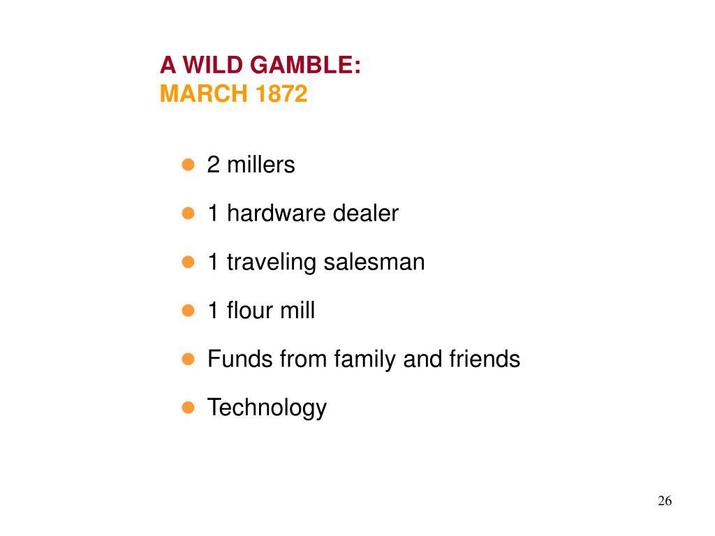 A WILD GAMBLE: