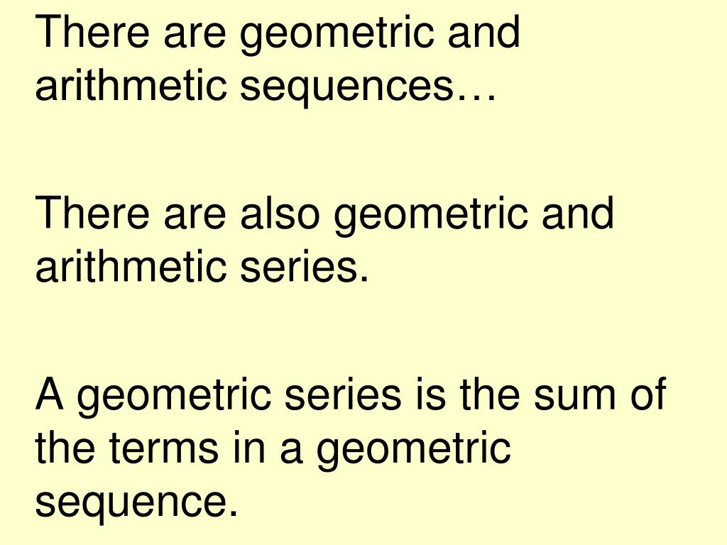 There are geometric and arithmetic sequences…