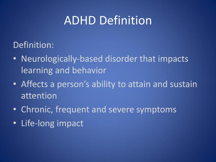 a description of what adhd is Descriptions sentence examples link / cite i got all the vehicle information and full descriptions of the people the former a description in order of time.