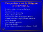 what you hear about the philippines in the news lately