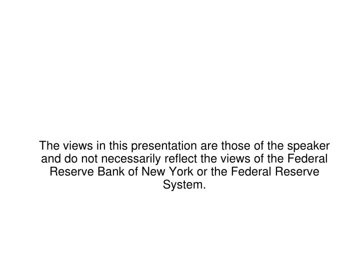 The views in this presentation are those of the speaker and do not necessarily reflect the views of ...