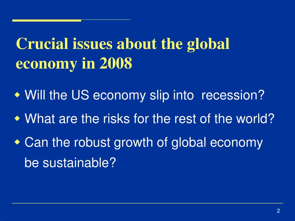 Crucial issues about the global economy in 2008