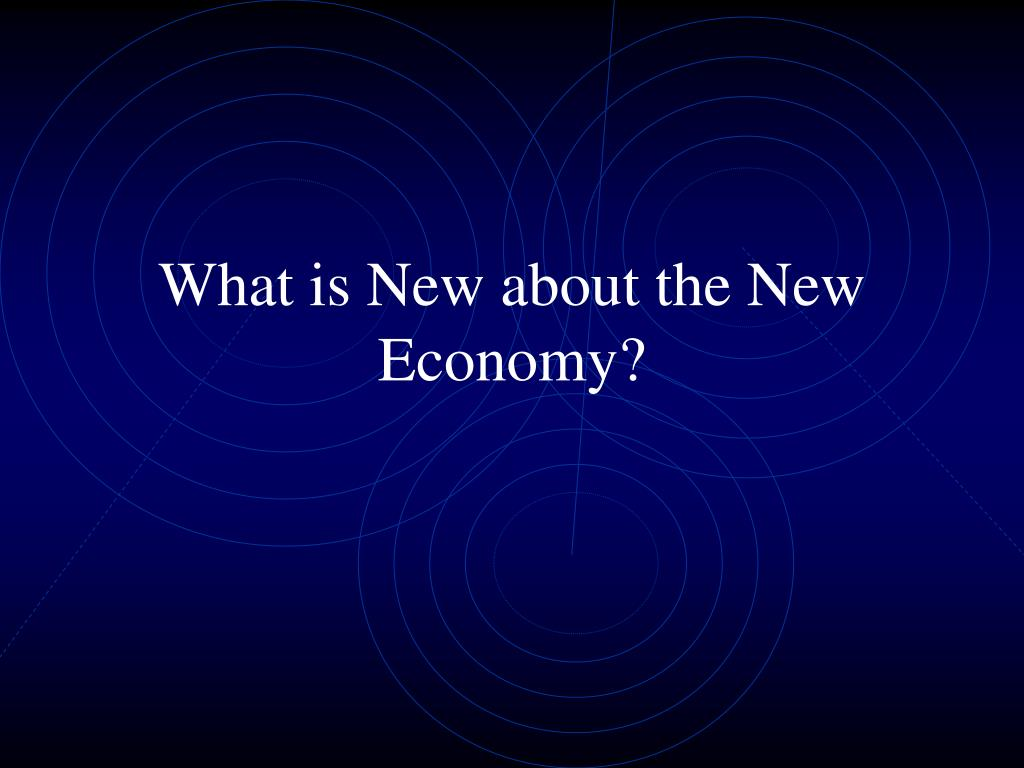 What is New about the New Economy?