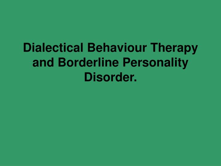 Dialectical behaviour therapy and borderline personality disorder
