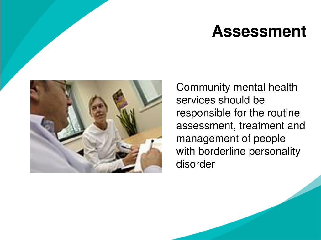 Community mental health services should be responsible for the routine assessment, treatment and management of people with borderline personality disorder