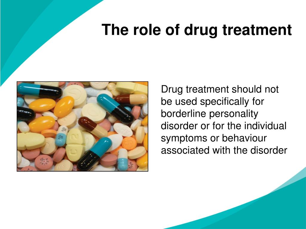 Drug treatment should not be used specifically for borderline personality disorder or for the individual symptoms or behaviour associated with the disorder