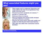 what associated features might you see