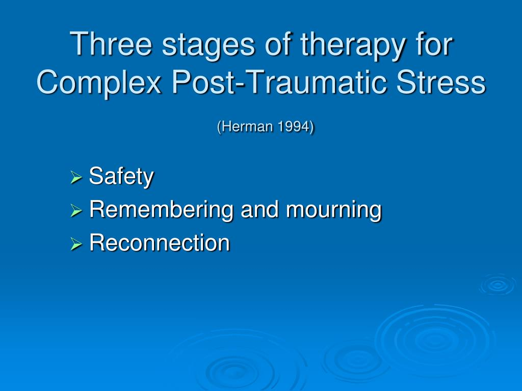 Three stages of therapy for Complex Post-Traumatic Stress