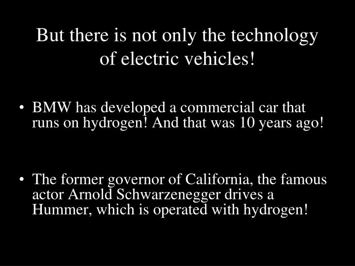 But there is not only the technology of electric vehicles!