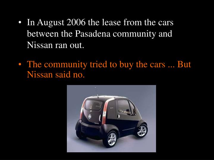 In August 2006 the lease from the cars between the Pasadena community and Nissan ran out.
