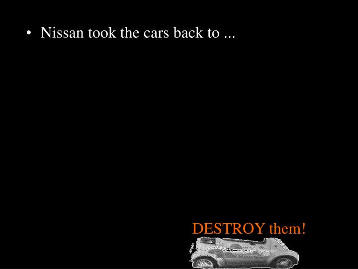 Nissan took the cars back to ...