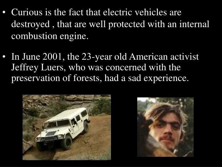 Curious is the fact that electric vehicles are destroyed , that are well protected with an internal combustion engine.