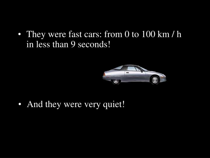 They were fast cars: from 0 to 100 km / h in less than 9 seconds!