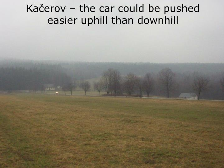 Kačerov – the car could be pushed easier uphill than downhill