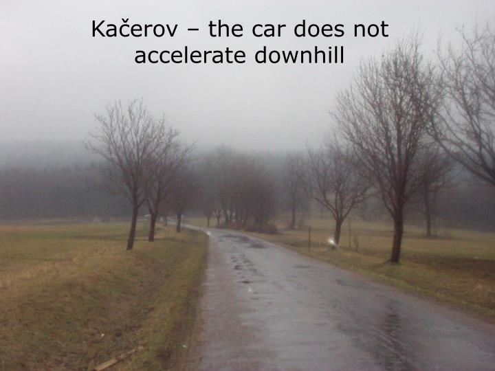 Kačerov – the car does not accelerate downhill