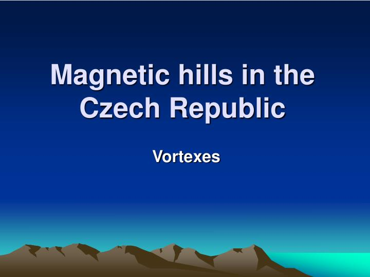 Magnetic hills in the czech republi c