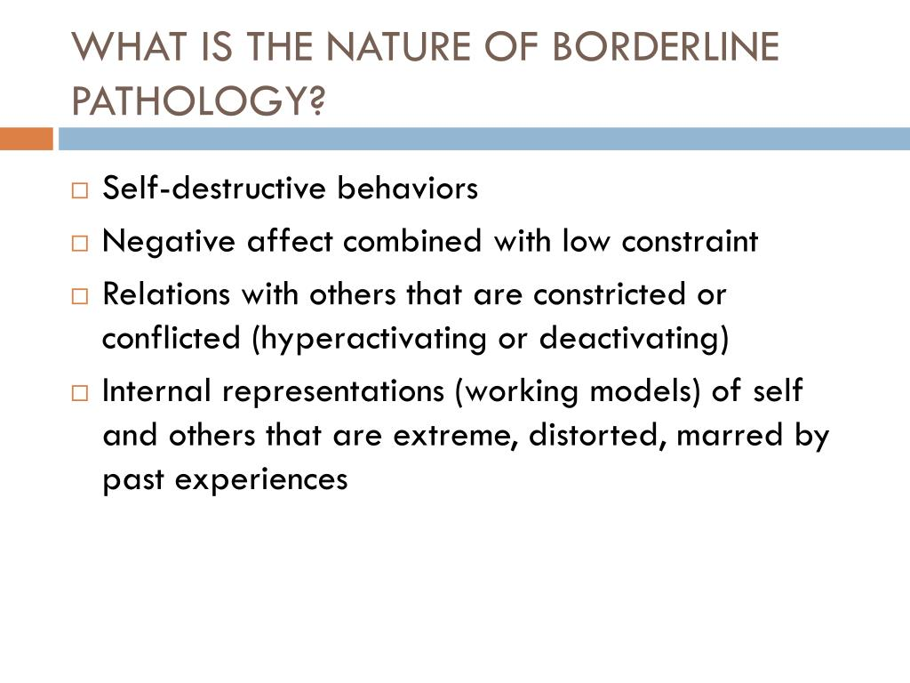 WHAT IS THE NATURE OF BORDERLINE PATHOLOGY?