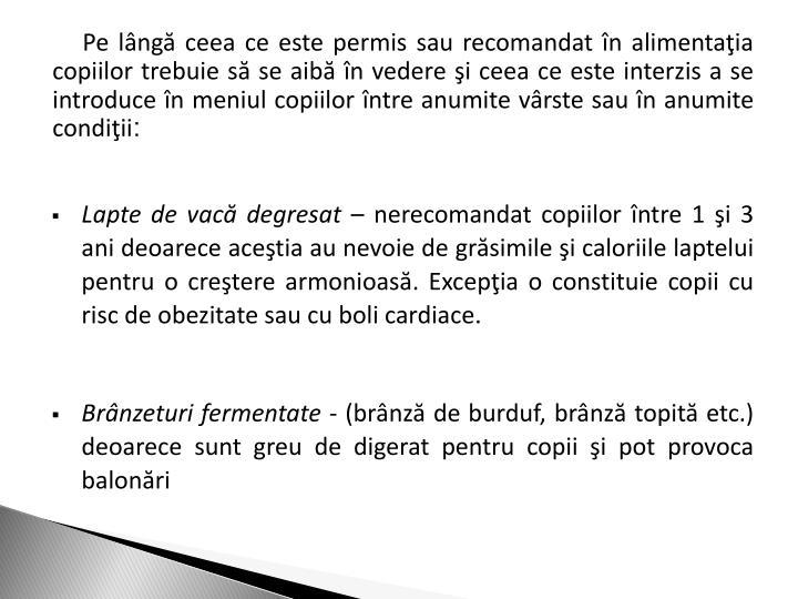 Pe lng ceea ce este permis sau recomandat n alimentaia copiilor trebuie s se aib n vedere i ceea ce este interzis a se introduce n meniul copiilor ntre anumite vrste sau n anumite condiii