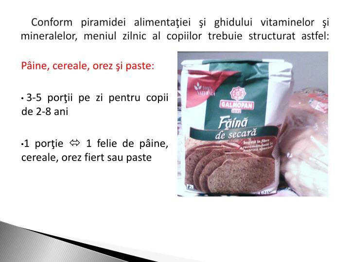 Conform piramidei alimentaiei i ghidului vitaminelor i mineralelor, meniul zilnic al copiilor trebuie structurat astfel: