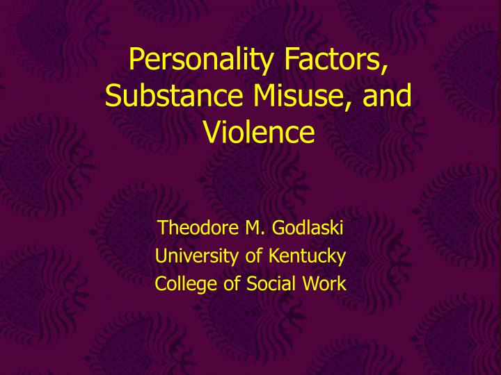 Personality factors substance misuse and violence l.jpg