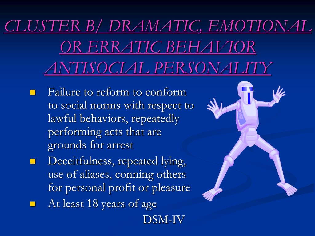 CLUSTER B/ DRAMATIC, EMOTIONAL OR ERRATIC BEHAVIOR