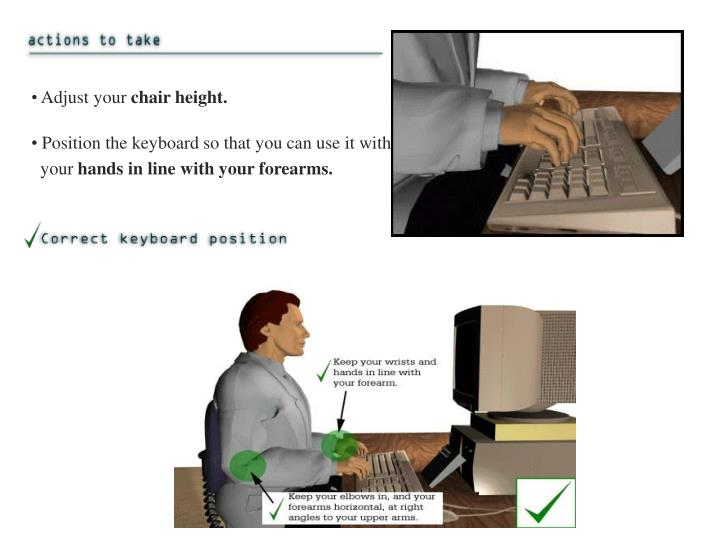 Position the keyboard so that you can use it with