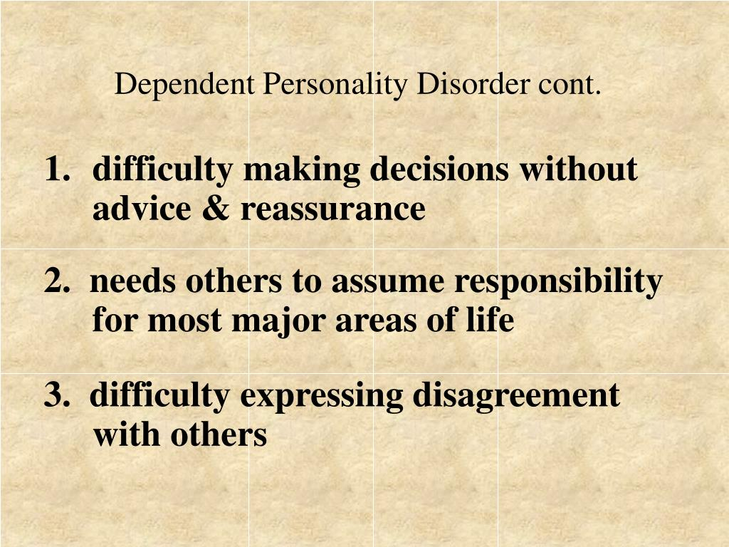 Dependent Personality Disorder cont.