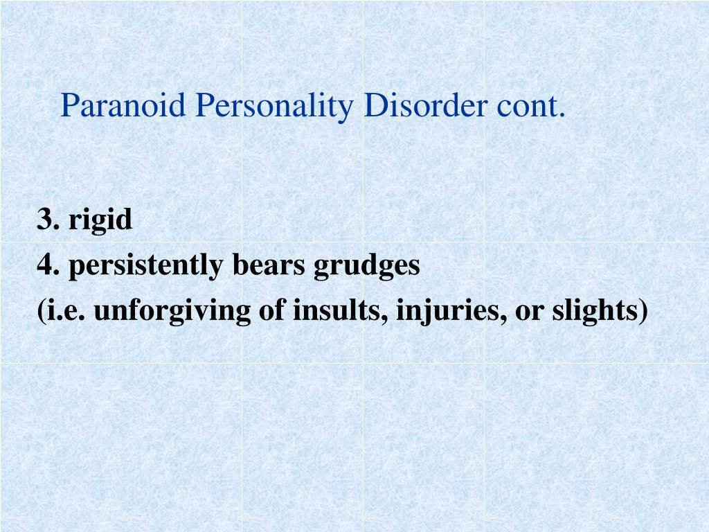 Paranoid Personality Disorder cont.