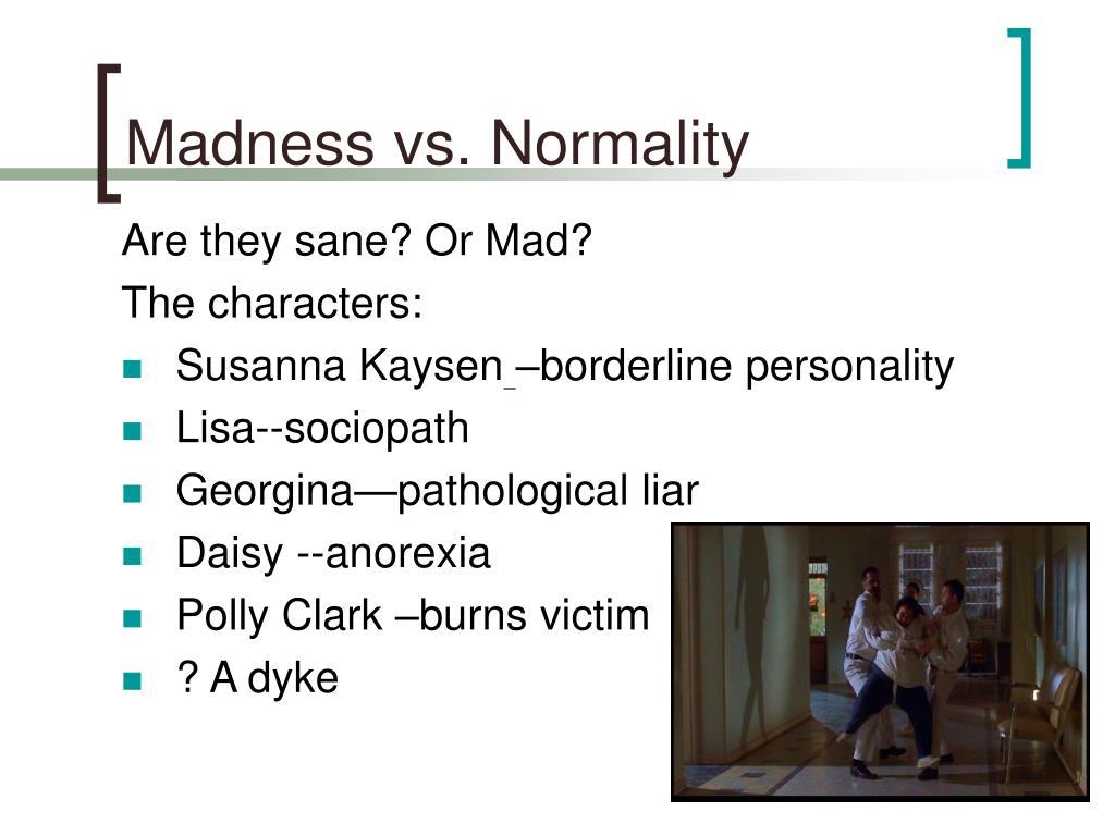 Madness vs. Normality