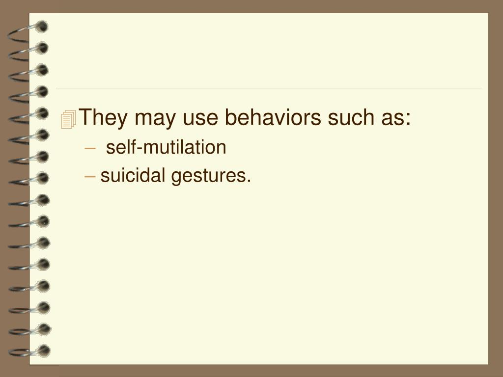 They may use behaviors such as: