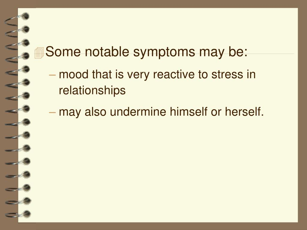 Some notable symptoms may be: