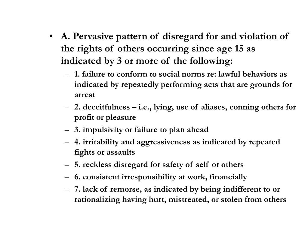 A. Pervasive pattern of disregard for and violation of the rights of others occurring since age 15 as indicated by 3 or more of the following:
