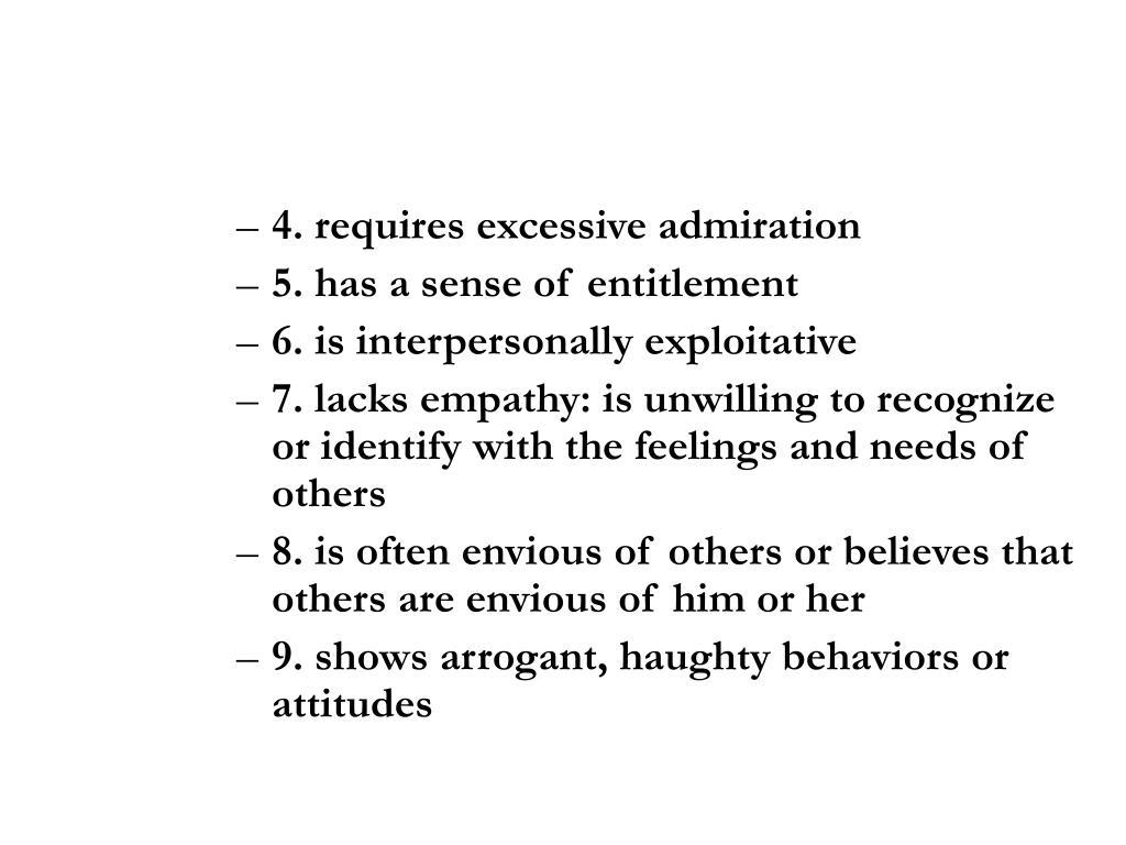 4. requires excessive admiration