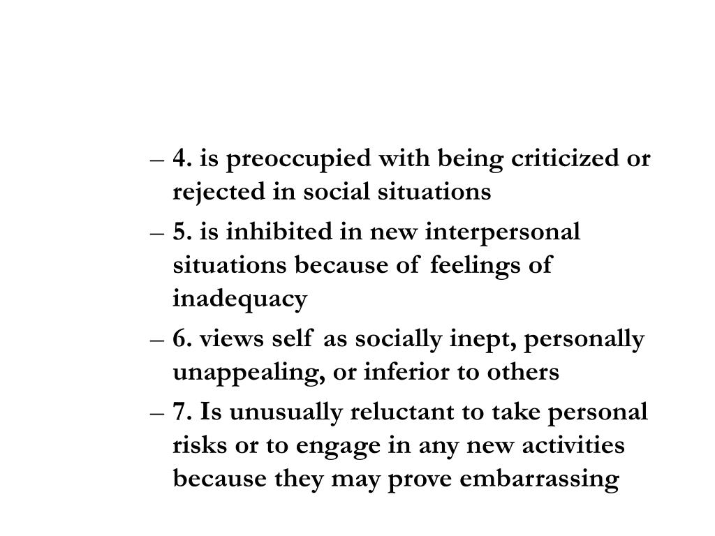 4. is preoccupied with being criticized or rejected in social situations