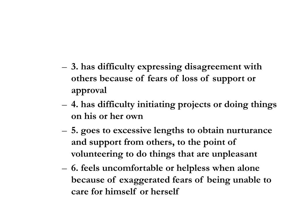 3. has difficulty expressing disagreement with others because of fears of loss of support or approval