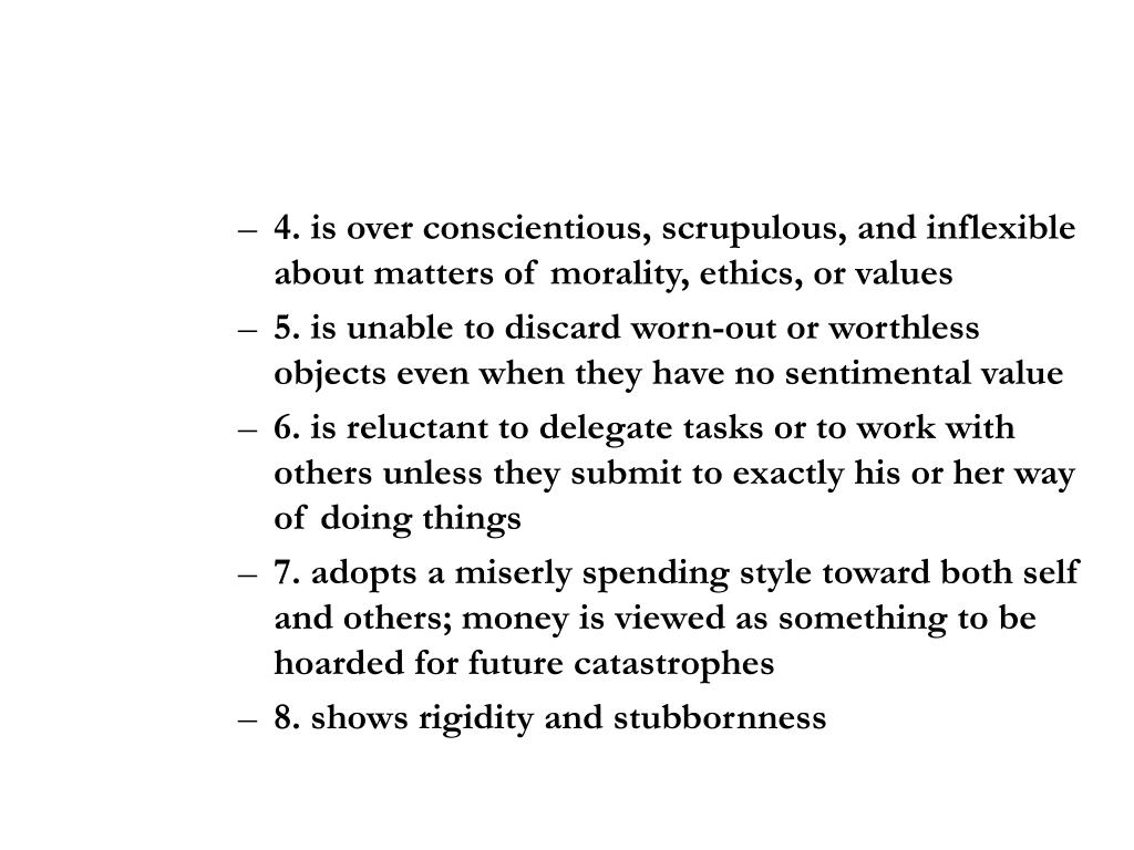 4. is over conscientious, scrupulous, and inflexible about matters of morality, ethics, or values