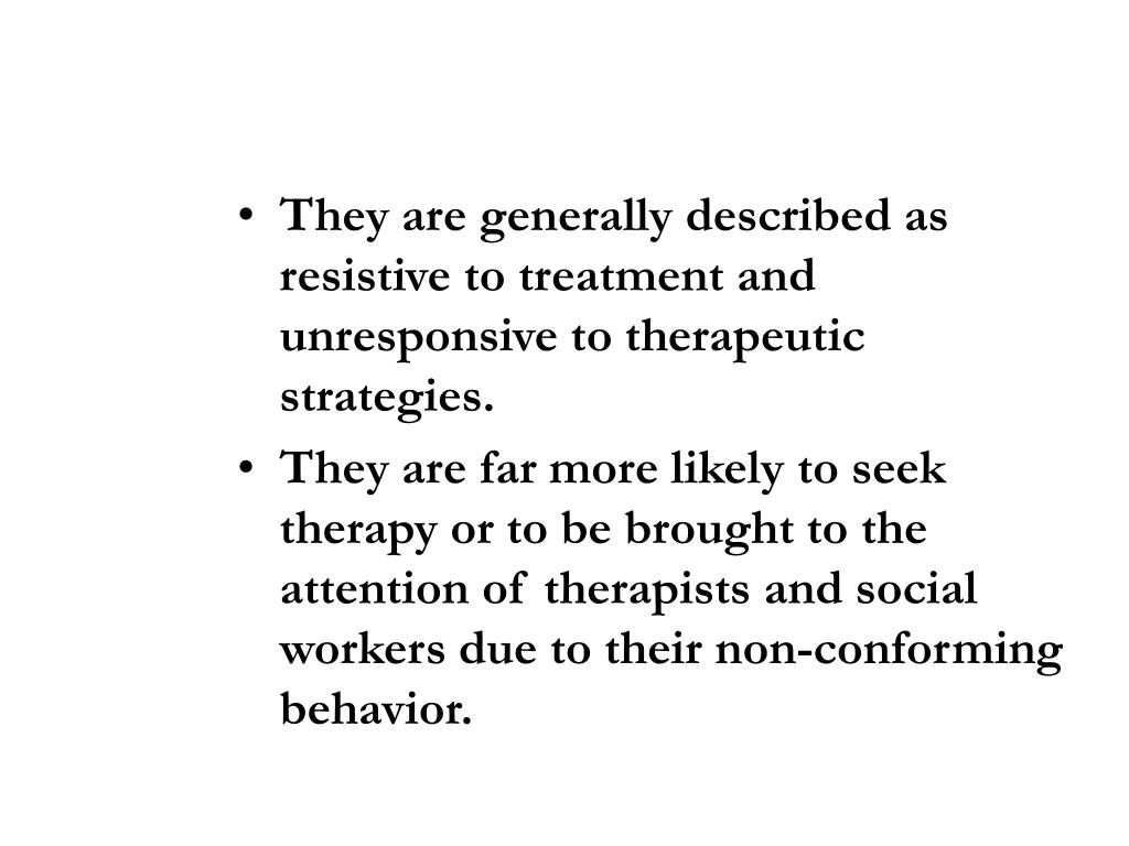 They are generally described as resistive to treatment and unresponsive to therapeutic strategies.