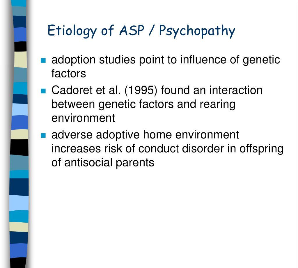 Etiology of ASP / Psychopathy