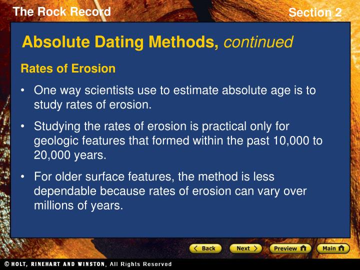 absolute age dating methods Uranium-lead radiometric dating involves using uranium-235 or uranium-238 to date a substance's absolute age this scheme has been refined to the point that the error margin in dates of rocks can be as low as less than two million years in.