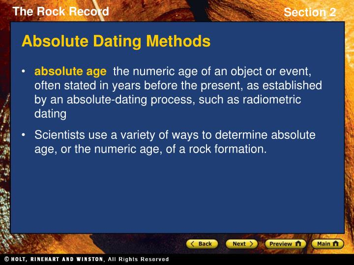 examples of absolute dating methods Unlike relative dating methods, absolute dating methods provide chronological estimates of the age of certain geological materials associated with fossils, and even direct age measurements of the fossil material itself to establish the age of a rock or a fossil, researchers use some type of clock to determine the date it was.