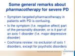 some general remarks about pharmacotherapy for severe pd85