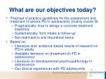 what are our objectives today